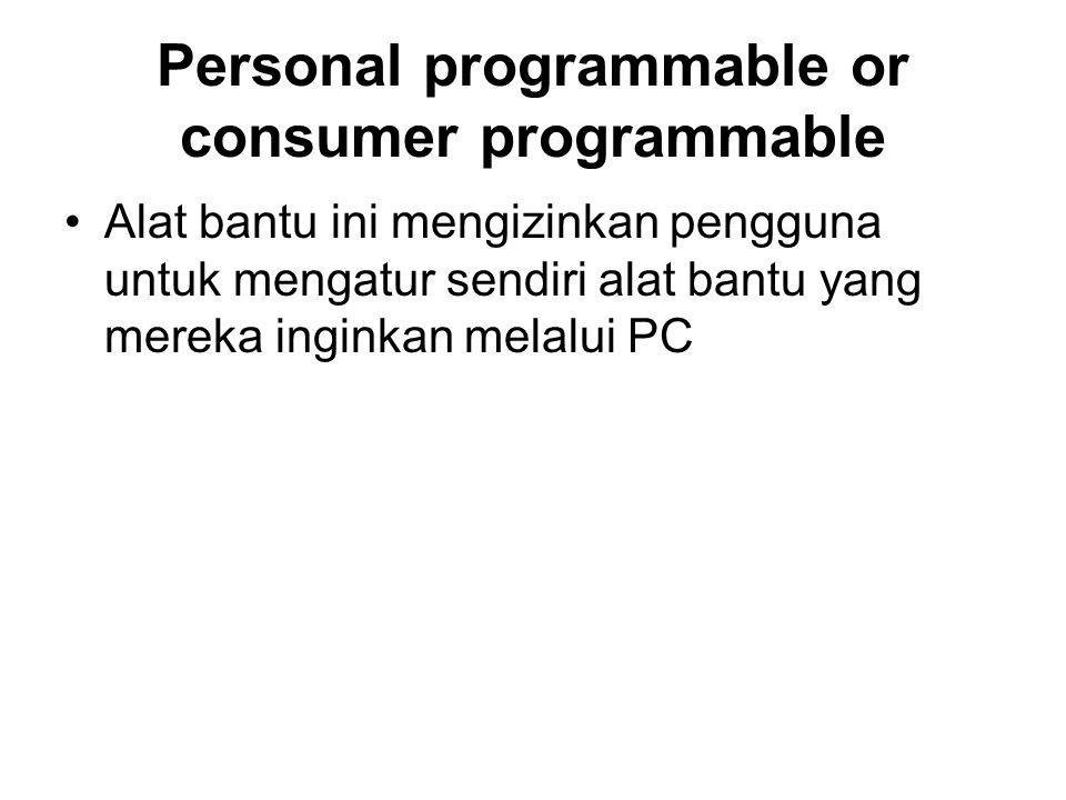Personal programmable or consumer programmable Alat bantu ini mengizinkan pengguna untuk mengatur sendiri alat bantu yang mereka inginkan melalui PC