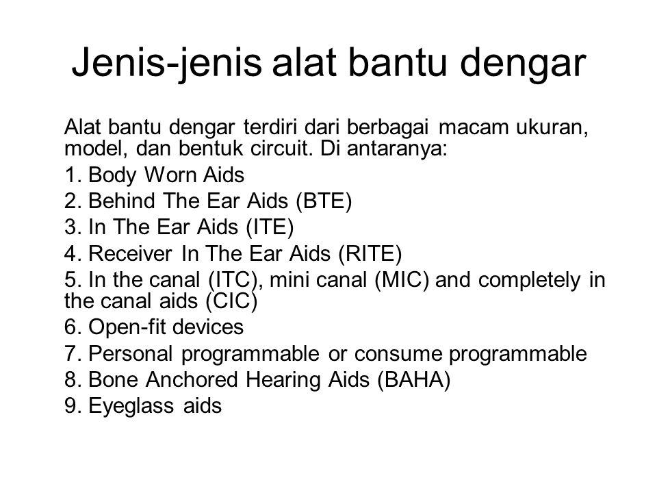 Jenis-jenis alat bantu dengar Alat bantu dengar terdiri dari berbagai macam ukuran, model, dan bentuk circuit. Di antaranya: 1. Body Worn Aids 2. Behi