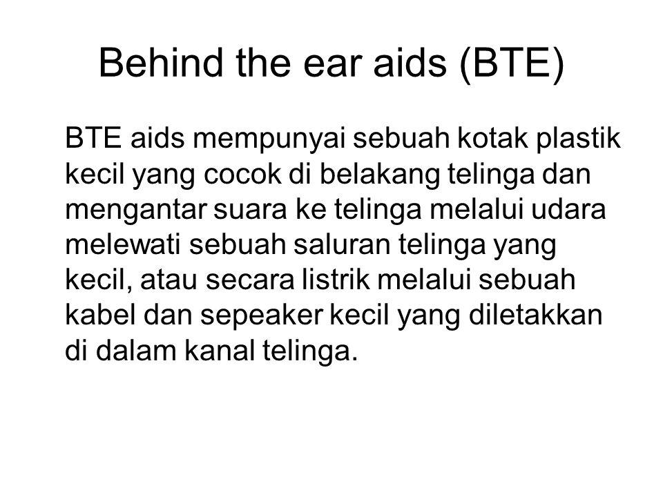 Behind the ear aids (BTE) BTE aids mempunyai sebuah kotak plastik kecil yang cocok di belakang telinga dan mengantar suara ke telinga melalui udara me