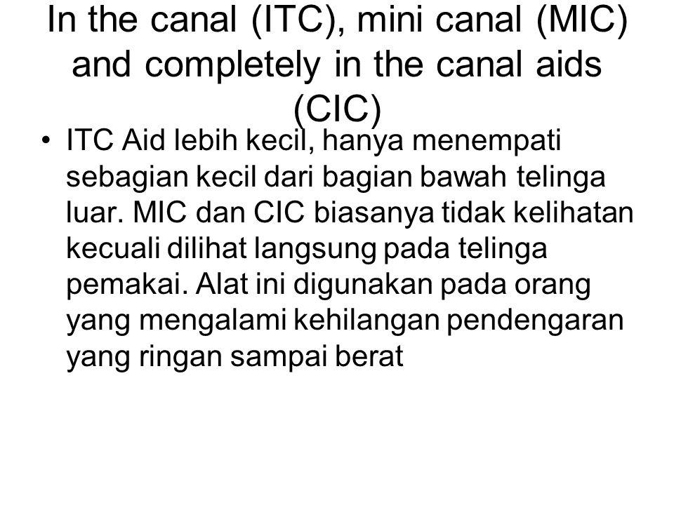 In the canal (ITC), mini canal (MIC) and completely in the canal aids (CIC) ITC Aid lebih kecil, hanya menempati sebagian kecil dari bagian bawah teli