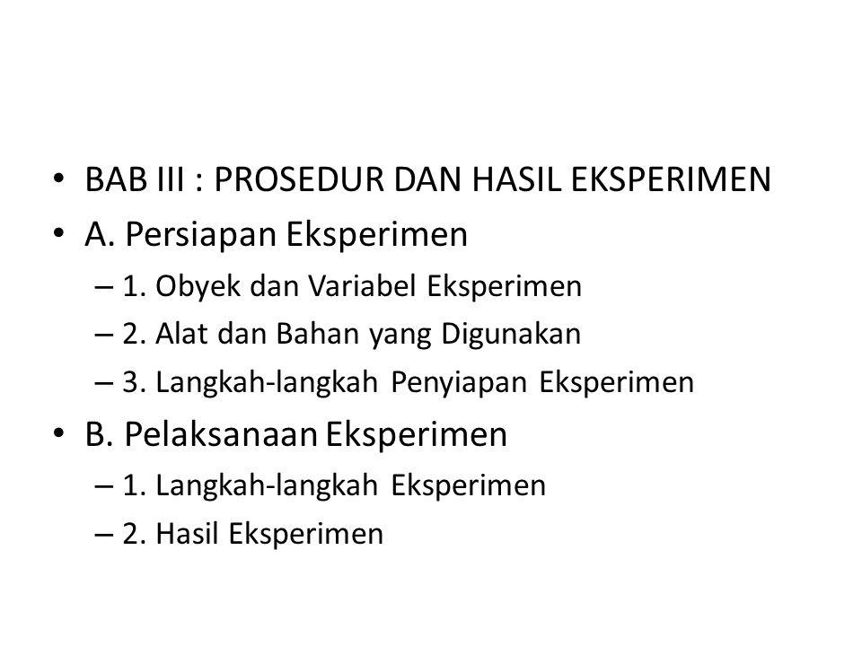 BAB III : PROSEDUR DAN HASIL EKSPERIMEN A. Persiapan Eksperimen – 1. Obyek dan Variabel Eksperimen – 2. Alat dan Bahan yang Digunakan – 3. Langkah-lan