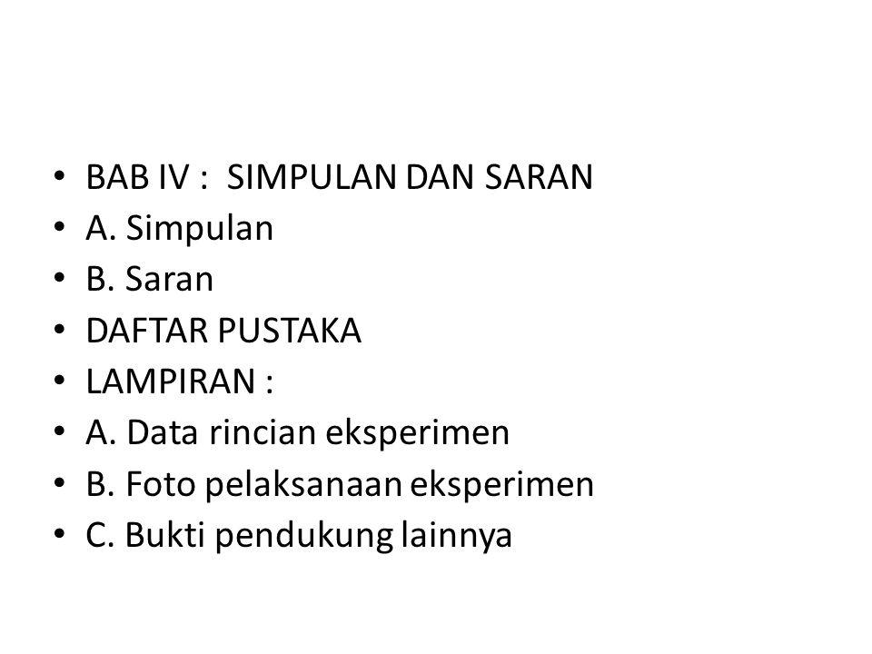 BAB IV :SIMPULAN DAN SARAN A. Simpulan B. Saran DAFTAR PUSTAKA LAMPIRAN : A. Data rincian eksperimen B. Foto pelaksanaan eksperimen C. Bukti pendukung