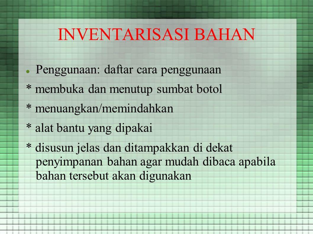 INVENTARISASI BAHAN Penggunaan Penggunaan: daftar cara penggunaan * membuka dan menutup sumbat botol * menuangkan/memindahkan * alat bantu yang dipaka