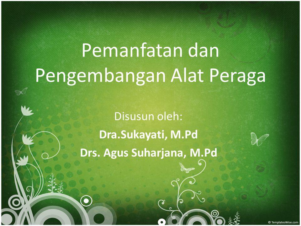 Pemanfatan dan Pengembangan Alat Peraga Disusun oleh: Dra.Sukayati, M.Pd Drs. Agus Suharjana, M.Pd