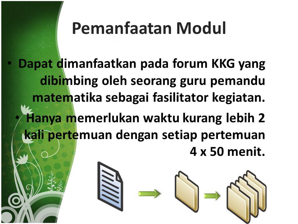 Pemanfaatan Modul Dapat dimanfaatkan pada forum KKG yang dibimbing oleh seorang guru pemandu matematika sebagai fasilitator kegiatan. Hanya memerlukan
