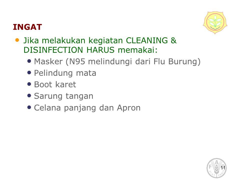 11 INGAT Jika melakukan kegiatan CLEANING & DISINFECTION HARUS memakai: Masker (N95 melindungi dari Flu Burung) Pelindung mata Boot karet Sarung tanga