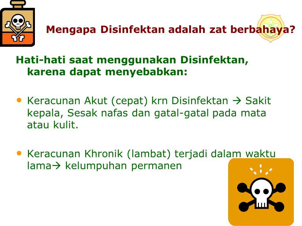 5 Mengapa Disinfektan adalah zat berbahaya? Hati-hati saat menggunakan Disinfektan, karena dapat menyebabkan: Keracunan Akut (cepat) krn Disinfektan 