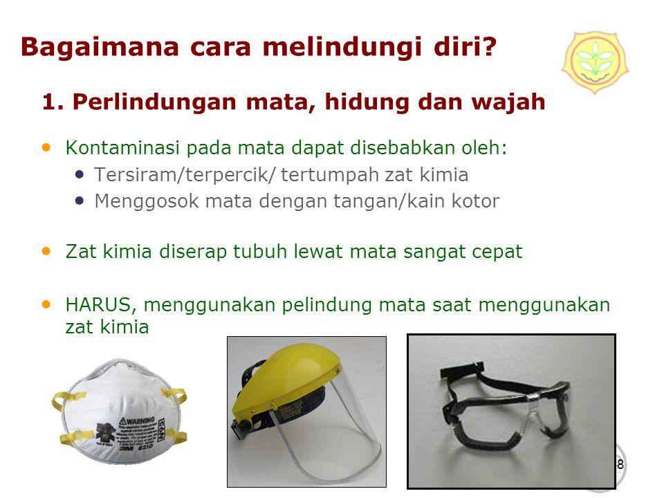 8 1. Perlindungan mata, hidung dan wajah Kontaminasi pada mata dapat disebabkan oleh: Tersiram/terpercik/ tertumpah zat kimia Menggosok mata dengan ta