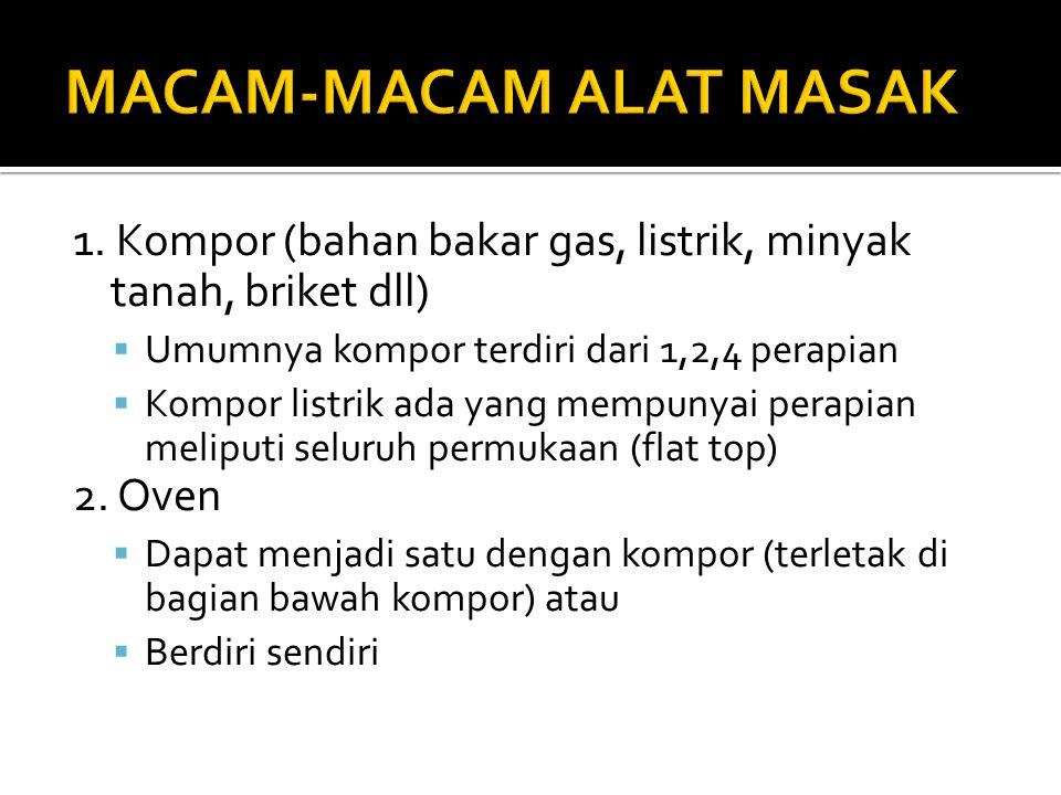 1. Kompor (bahan bakar gas, listrik, minyak tanah, briket dll)  Umumnya kompor terdiri dari 1,2,4 perapian  Kompor listrik ada yang mempunyai perapi