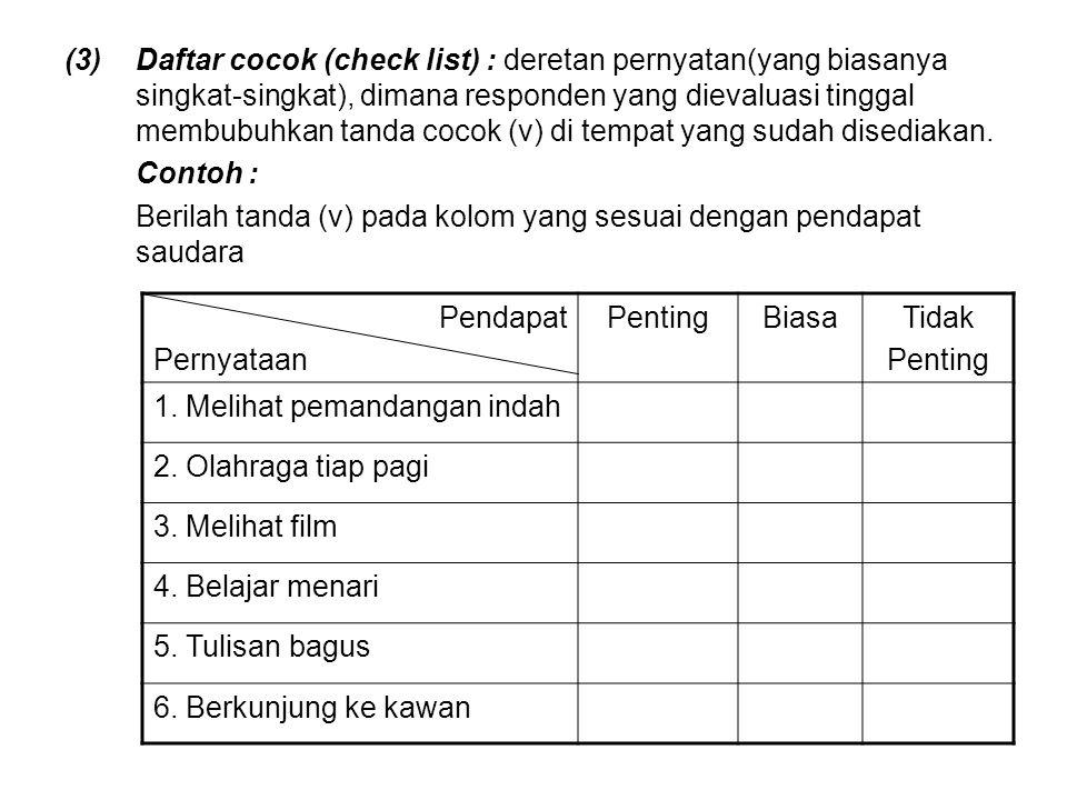 (3)Daftar cocok (check list) : deretan pernyatan(yang biasanya singkat-singkat), dimana responden yang dievaluasi tinggal membubuhkan tanda cocok (v)