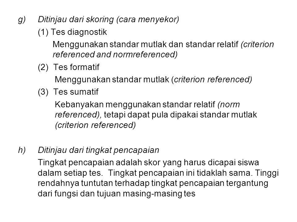 g)Ditinjau dari skoring (cara menyekor) (1) Tes diagnostik Menggunakan standar mutlak dan standar relatif (criterion referenced and normreferenced) (2