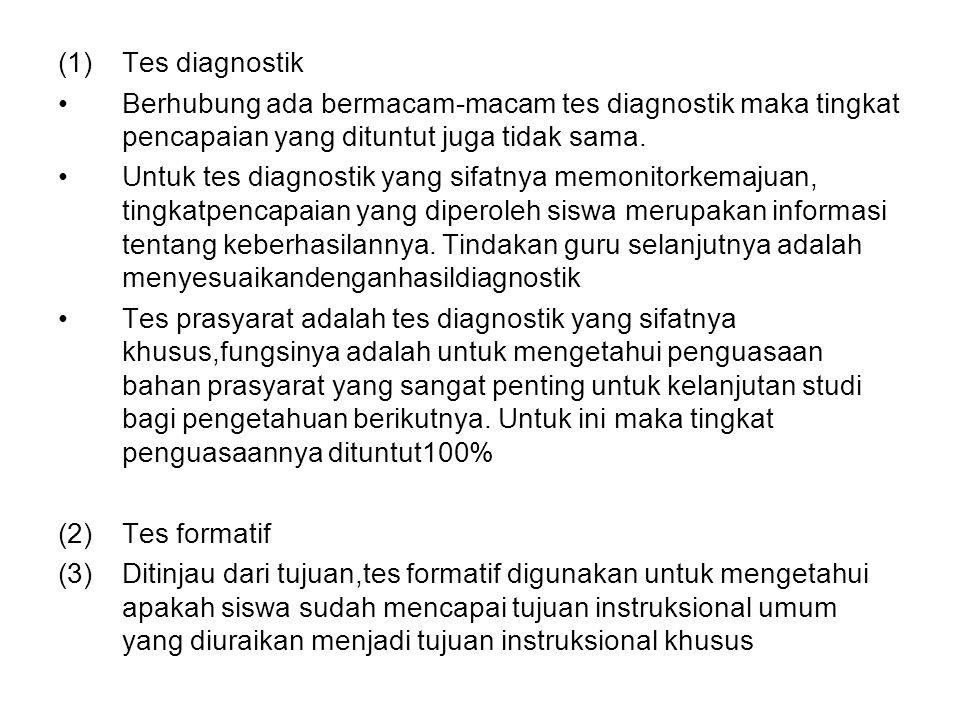 (1)Tes diagnostik Berhubung ada bermacam-macam tes diagnostik maka tingkat pencapaian yang dituntut juga tidak sama. Untuk tes diagnostik yang sifatny