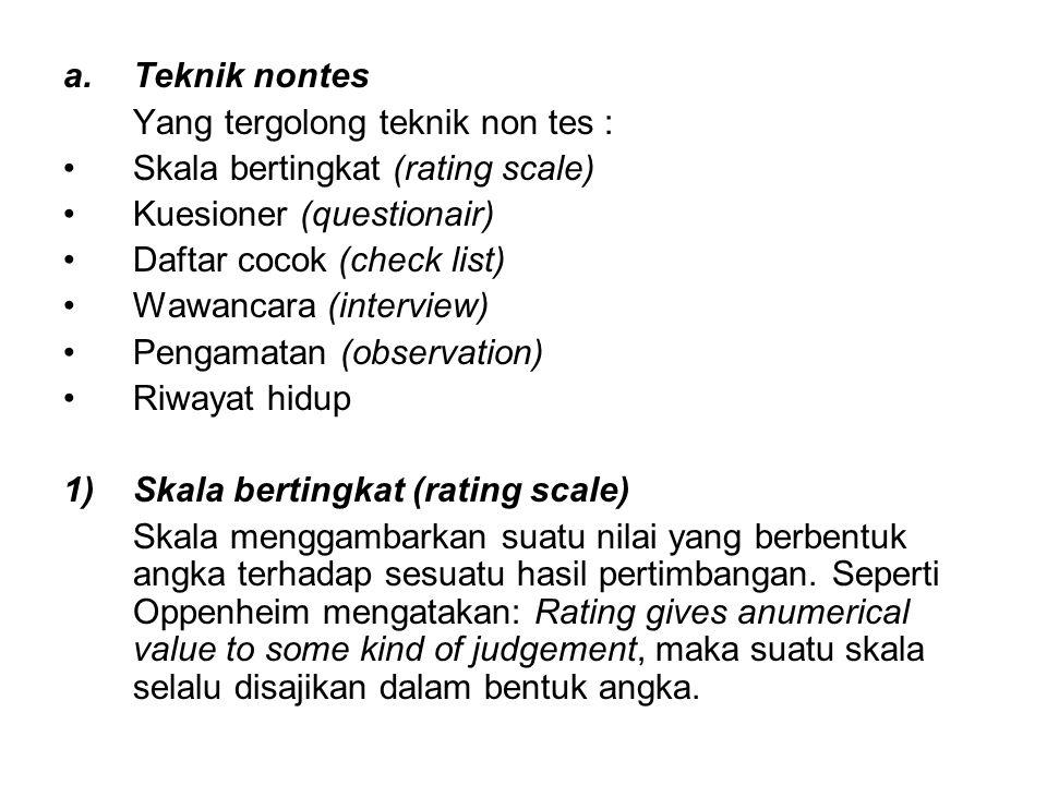 a.Teknik nontes Yang tergolong teknik non tes : Skala bertingkat (rating scale) Kuesioner (questionair) Daftar cocok (check list) Wawancara (interview