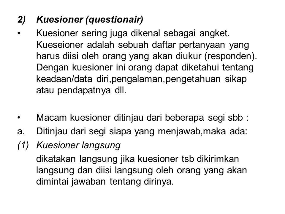 2)Kuesioner (questionair) Kuesioner sering juga dikenal sebagai angket. Kueseioner adalah sebuah daftar pertanyaan yang harus diisi oleh orang yang ak
