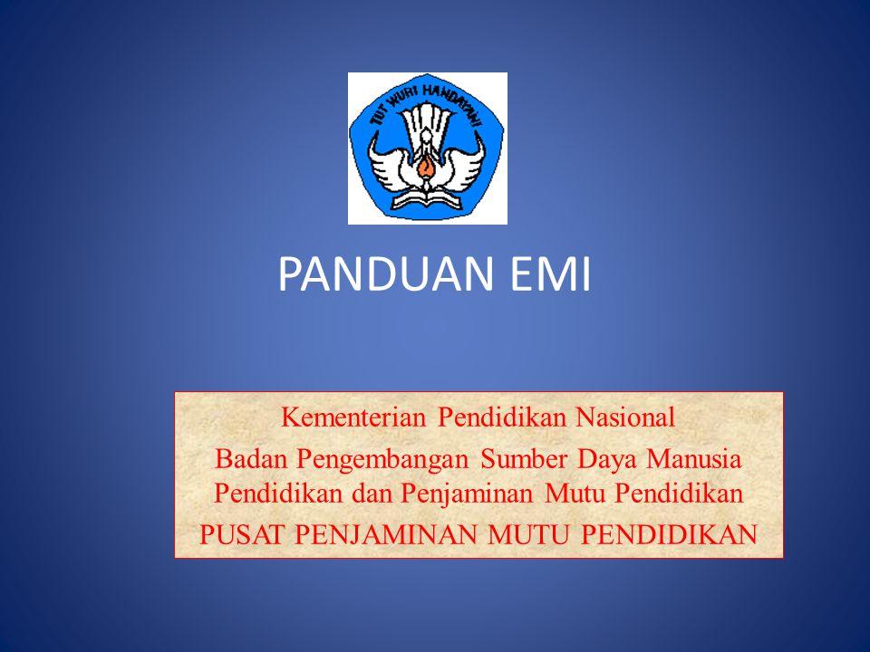 PANDUAN EMI Kementerian Pendidikan Nasional Badan Pengembangan Sumber Daya Manusia Pendidikan dan Penjaminan Mutu Pendidikan PUSAT PENJAMINAN MUTU PEN