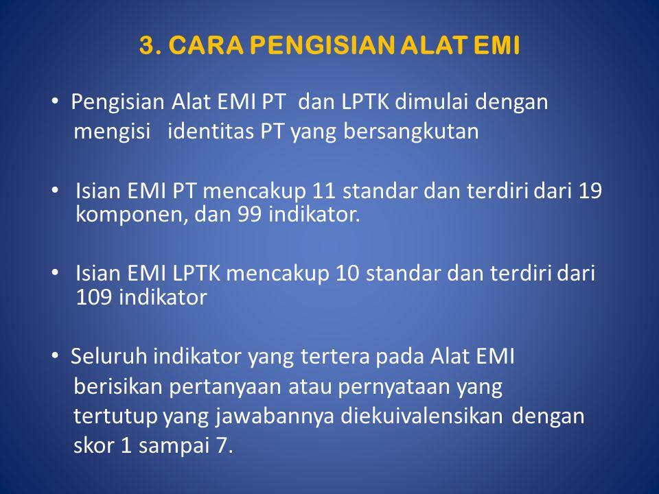 3. CARA PENGISIAN ALAT EMI Pengisian Alat EMI PT dan LPTK dimulai dengan mengisi identitas PT yang bersangkutan Isian EMI PT mencakup 11 standar dan t