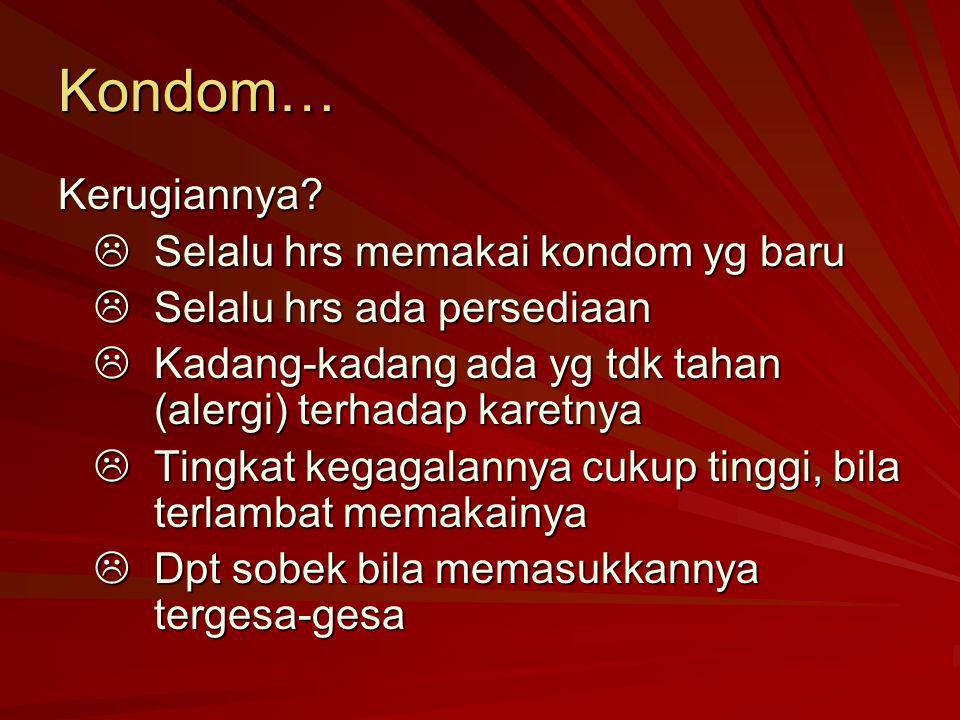Kondom… Kerugiannya?  Selalu hrs memakai kondom yg baru  Selalu hrs ada persediaan  Kadang-kadang ada yg tdk tahan (alergi) terhadap karetnya  Tin