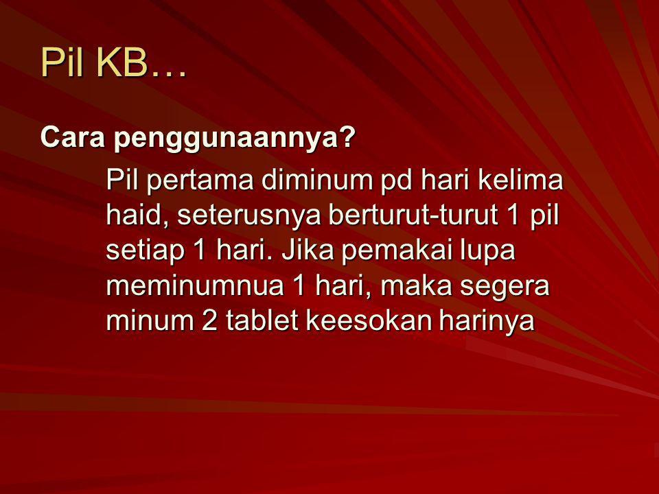Pil KB… Cara penggunaannya? Pil pertama diminum pd hari kelima haid, seterusnya berturut-turut 1 pil setiap 1 hari. Jika pemakai lupa meminumnua 1 har