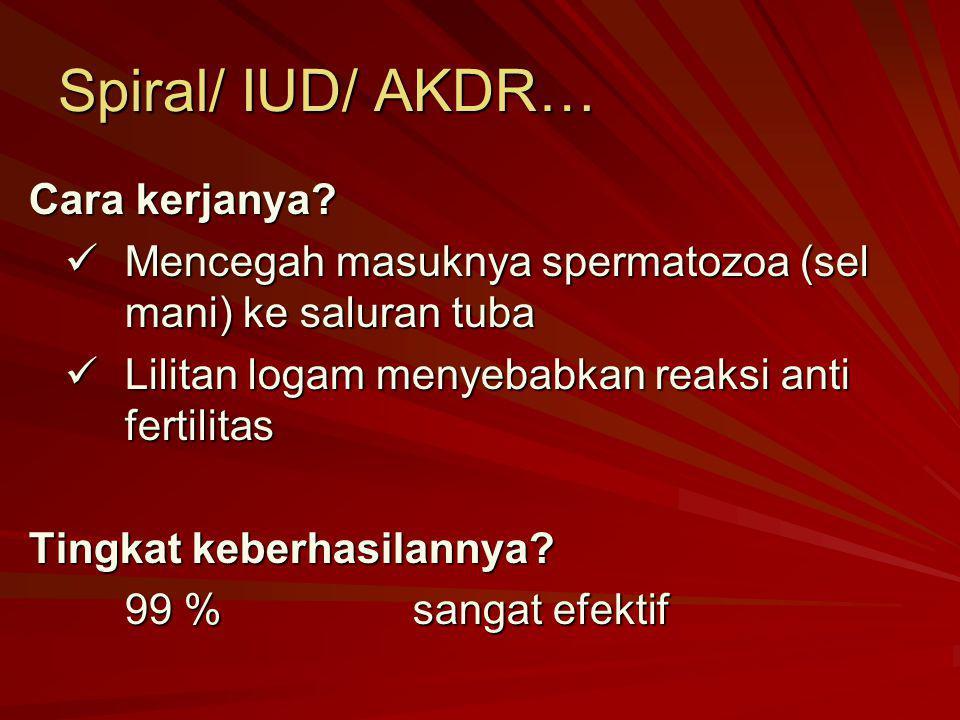 Spiral/ IUD/ AKDR… Cara kerjanya? Mencegah masuknya spermatozoa (sel mani) ke saluran tuba Mencegah masuknya spermatozoa (sel mani) ke saluran tuba Li
