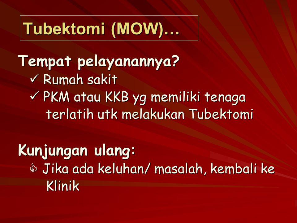 Tubektomi (MOW)… Tempat pelayanannya? Rumah sakit Rumah sakit PKM atau KKB yg memiliki tenaga PKM atau KKB yg memiliki tenaga terlatih utk melakukan T