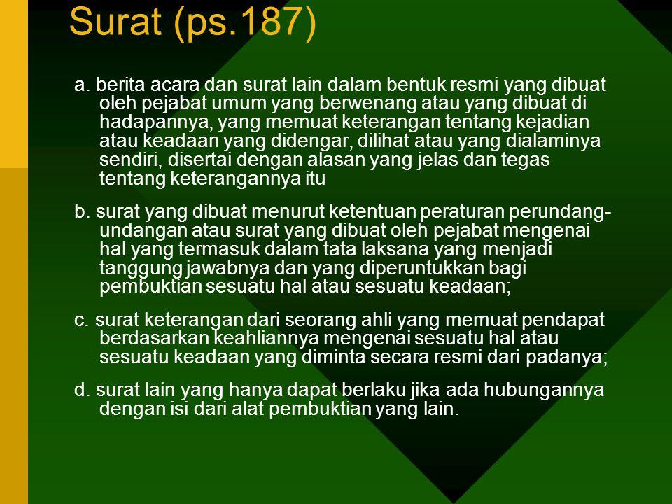 Surat (ps.187) a. berita acara dan surat lain dalam bentuk resmi yang dibuat oleh pejabat umum yang berwenang atau yang dibuat di hadapannya, yang mem