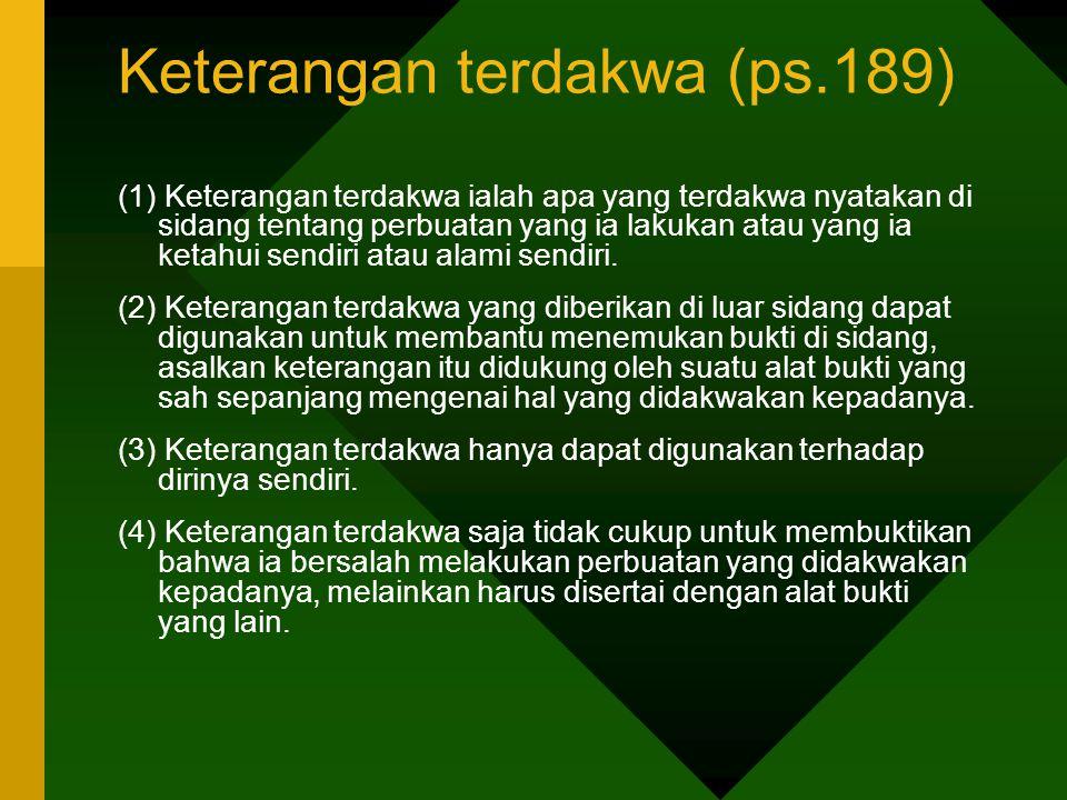 Keterangan terdakwa (ps.189) (1) Keterangan terdakwa ialah apa yang terdakwa nyatakan di sidang tentang perbuatan yang ia lakukan atau yang ia ketahui