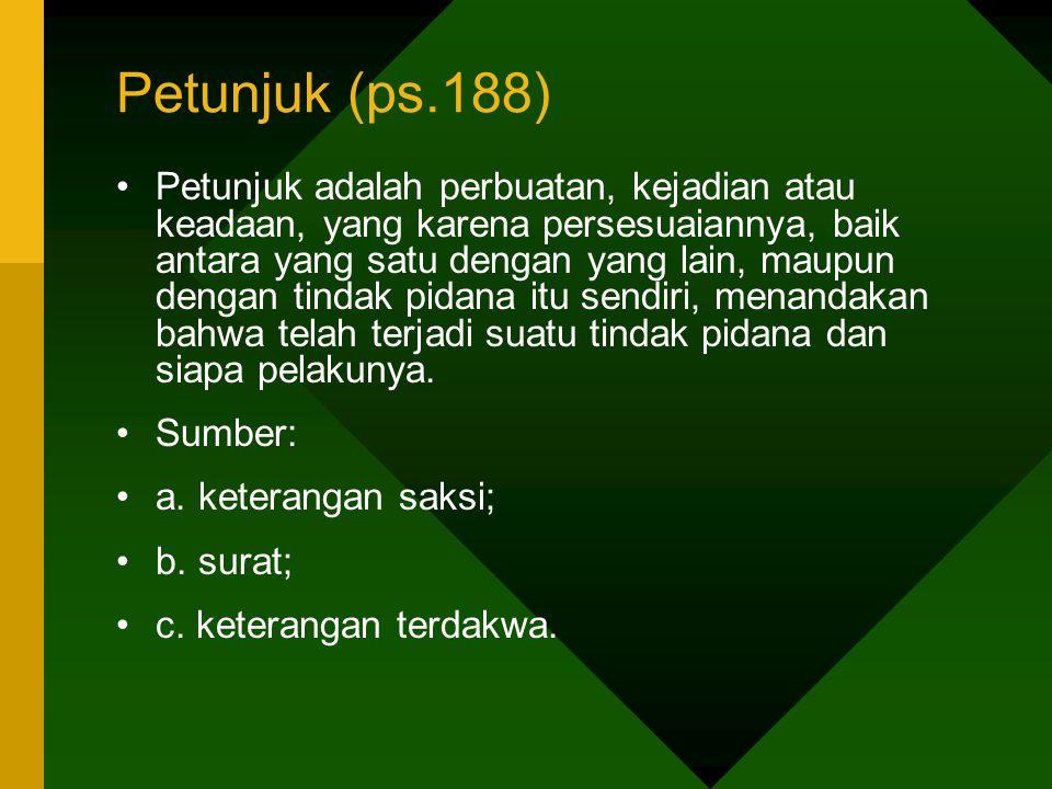 Petunjuk (ps.188) Petunjuk adalah perbuatan, kejadian atau keadaan, yang karena persesuaiannya, baik antara yang satu dengan yang lain, maupun dengan