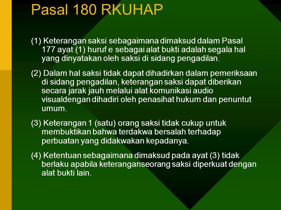 Pasal 180 RKUHAP (1) Keterangan saksi sebagaimana dimaksud dalam Pasal 177 ayat (1) huruf e sebagai alat bukti adalah segala hal yang dinyatakan oleh