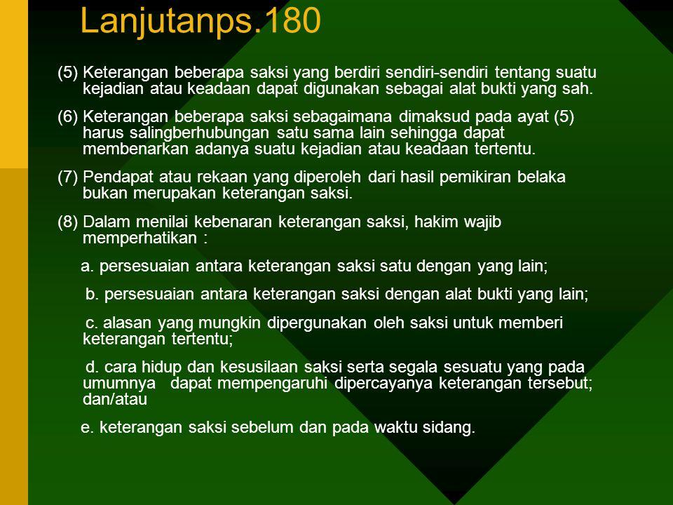 Lanjutanps.180 (5) Keterangan beberapa saksi yang berdiri sendiri-sendiri tentang suatu kejadian atau keadaan dapat digunakan sebagai alat bukti yang
