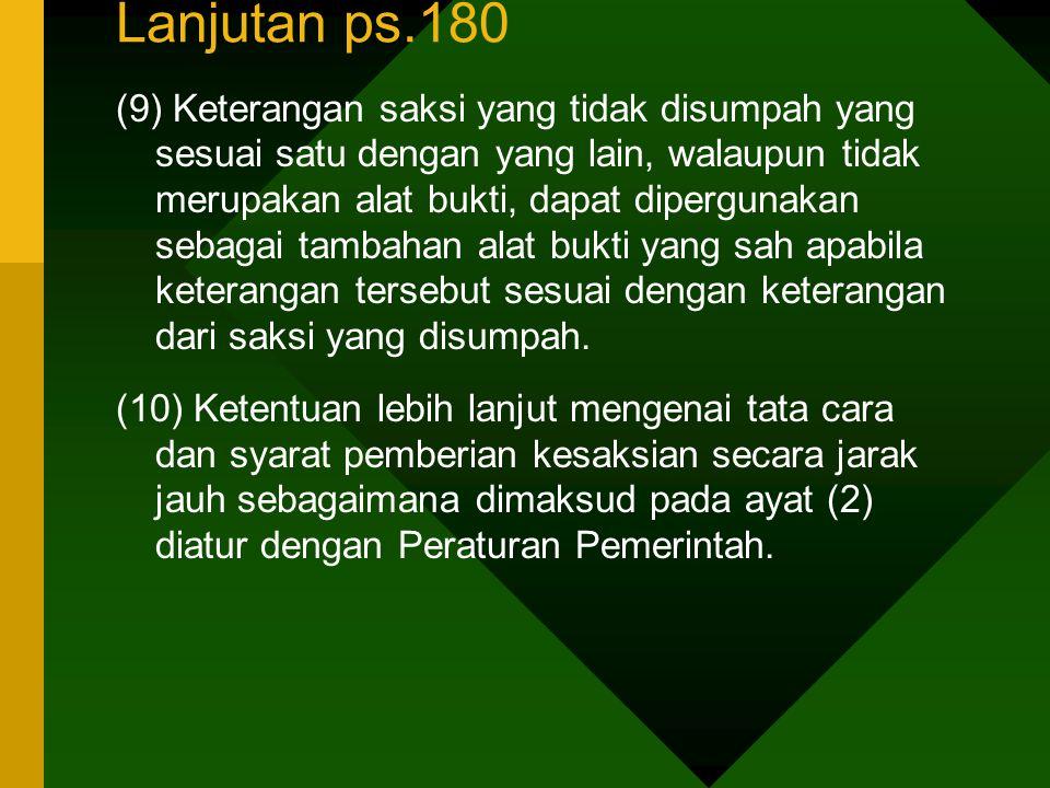 Lanjutan ps.180 (9) Keterangan saksi yang tidak disumpah yang sesuai satu dengan yang lain, walaupun tidak merupakan alat bukti, dapat dipergunakan se