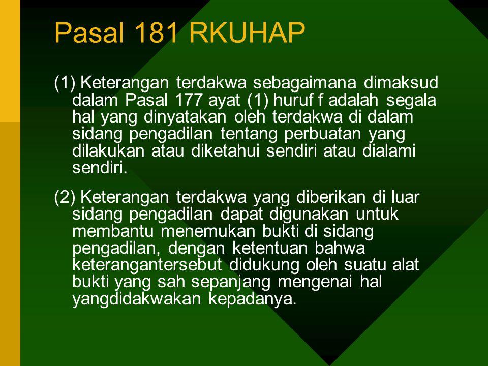 Pasal 181 RKUHAP (1) Keterangan terdakwa sebagaimana dimaksud dalam Pasal 177 ayat (1) huruf f adalah segala hal yang dinyatakan oleh terdakwa di dala
