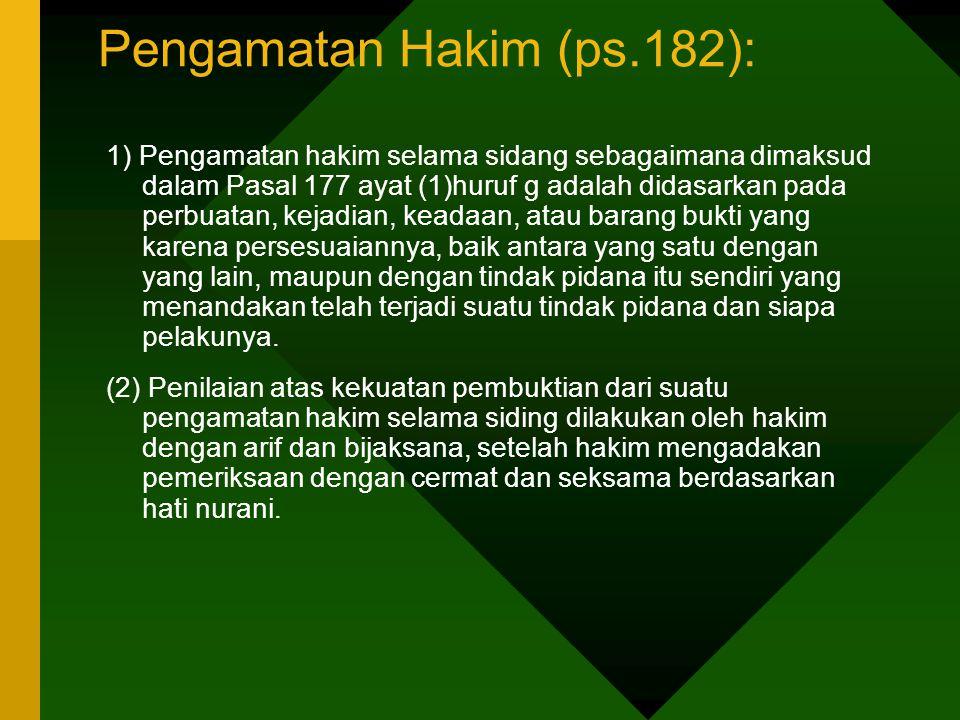 Pengamatan Hakim (ps.182): 1) Pengamatan hakim selama sidang sebagaimana dimaksud dalam Pasal 177 ayat (1)huruf g adalah didasarkan pada perbuatan, ke