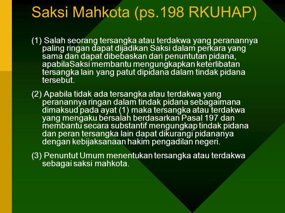 Saksi Mahkota (ps.198 RKUHAP) (1) Salah seorang tersangka atau terdakwa yang peranannya paling ringan dapat dijadikan Saksi dalam perkara yang sama da