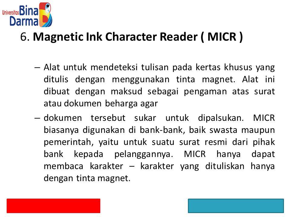6. Magnetic Ink Character Reader ( MICR ) – Alat untuk mendeteksi tulisan pada kertas khusus yang ditulis dengan menggunakan tinta magnet. Alat ini di