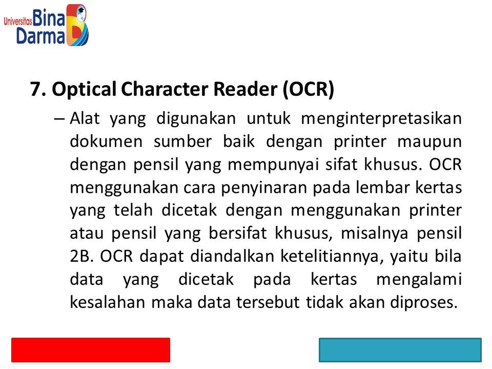 7. Optical Character Reader (OCR) – Alat yang digunakan untuk menginterpretasikan dokumen sumber baik dengan printer maupun dengan pensil yang mempuny