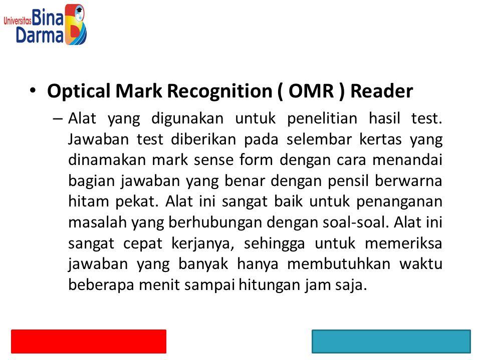 Optical Mark Recognition ( OMR ) Reader – Alat yang digunakan untuk penelitian hasil test. Jawaban test diberikan pada selembar kertas yang dinamakan