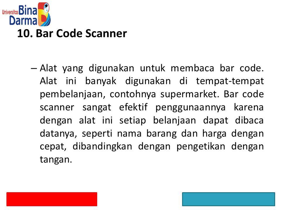 10. Bar Code Scanner – Alat yang digunakan untuk membaca bar code. Alat ini banyak digunakan di tempat-tempat pembelanjaan, contohnya supermarket. Bar