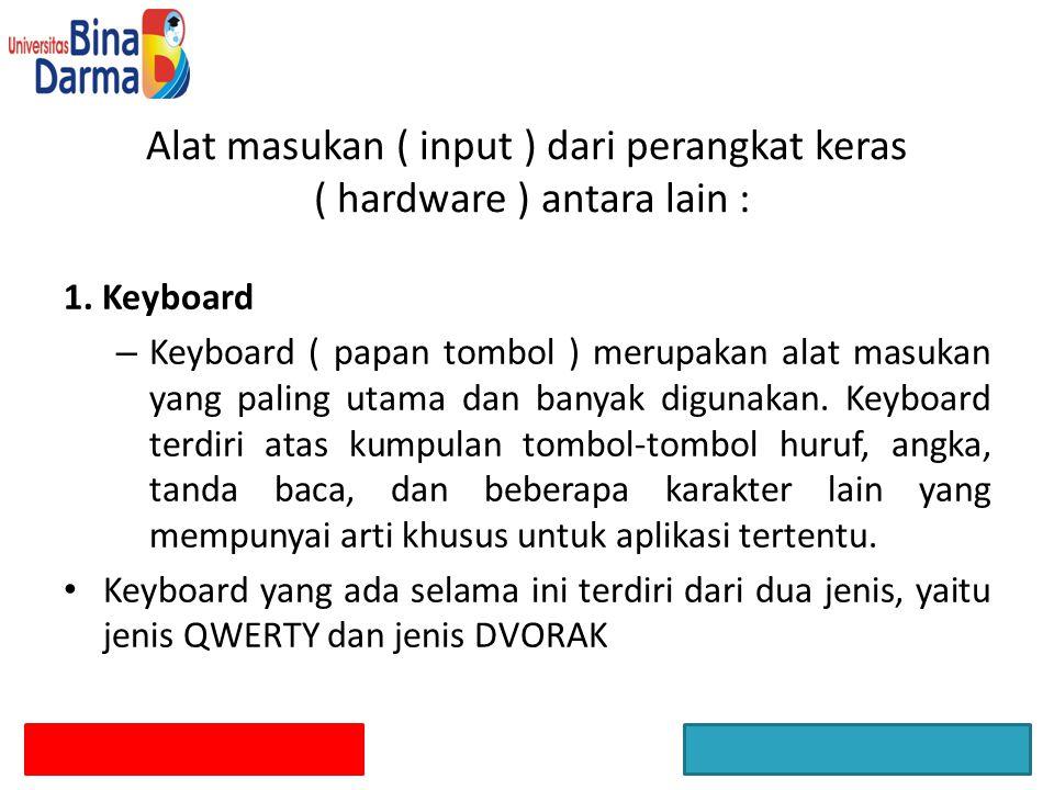 1. Keyboard – Keyboard ( papan tombol ) merupakan alat masukan yang paling utama dan banyak digunakan. Keyboard terdiri atas kumpulan tombol-tombol hu