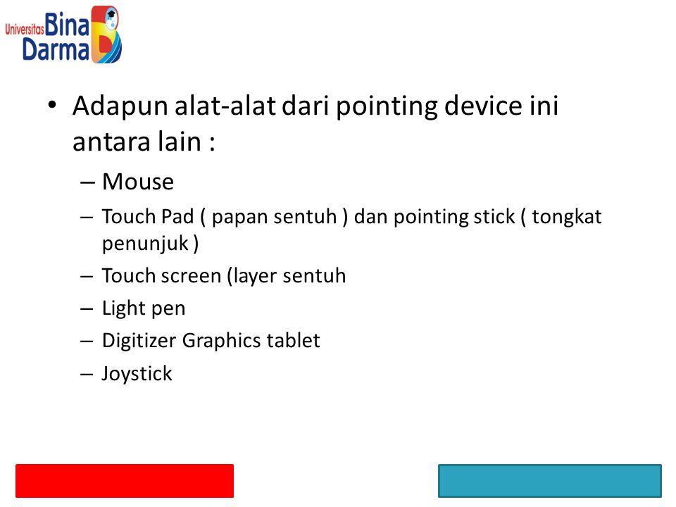 Adapun alat-alat dari pointing device ini antara lain : – Mouse – Touch Pad ( papan sentuh ) dan pointing stick ( tongkat penunjuk ) – Touch screen (l