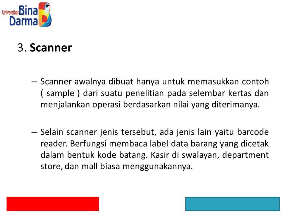 3. Scanner – Scanner awalnya dibuat hanya untuk memasukkan contoh ( sample ) dari suatu penelitian pada selembar kertas dan menjalankan operasi berdas