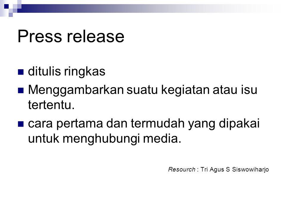 Press release ditulis ringkas Menggambarkan suatu kegiatan atau isu tertentu. cara pertama dan termudah yang dipakai untuk menghubungi media. Resourch
