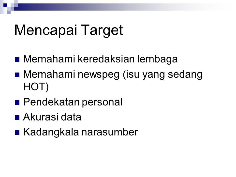 Mencapai Target Memahami keredaksian lembaga Memahami newspeg (isu yang sedang HOT) Pendekatan personal Akurasi data Kadangkala narasumber