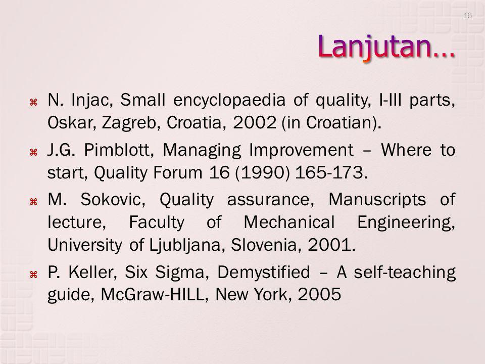  N. Injac, Small encyclopaedia of quality, I-III parts, Oskar, Zagreb, Croatia, 2002 (in Croatian).  J.G. Pimblott, Managing Improvement – Where to