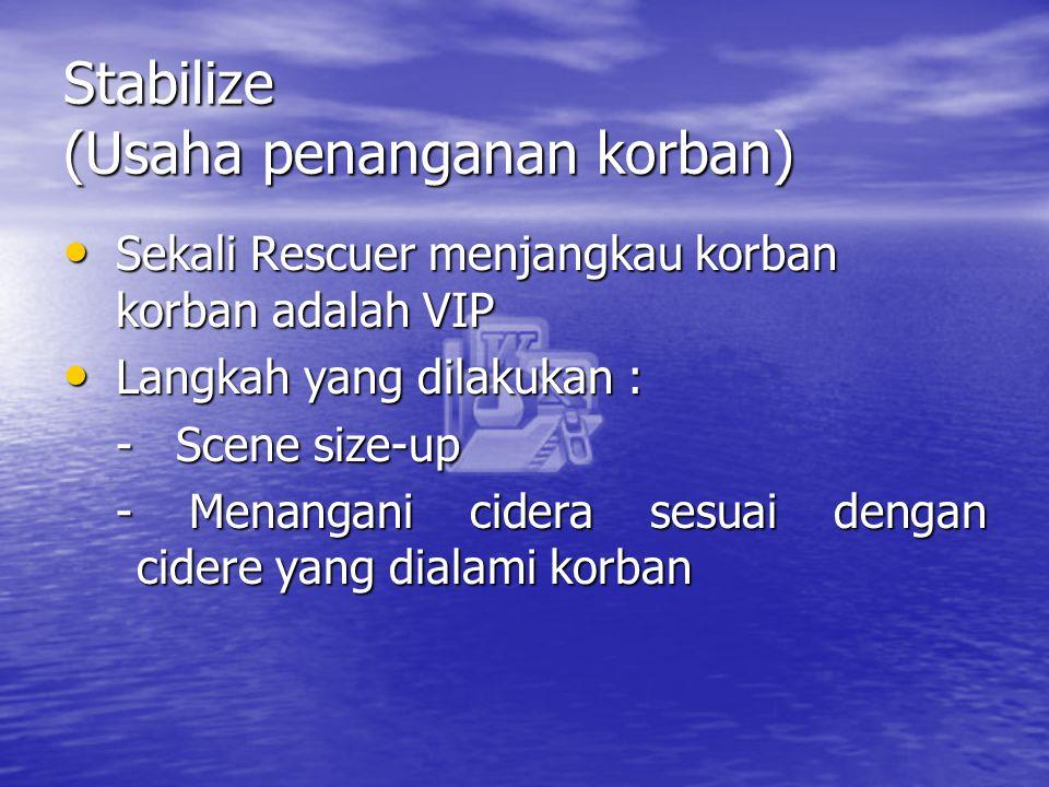 Stabilize (Usaha penanganan korban) Sekali Rescuer menjangkau korban korban adalah VIP Sekali Rescuer menjangkau korban korban adalah VIP Langkah yang