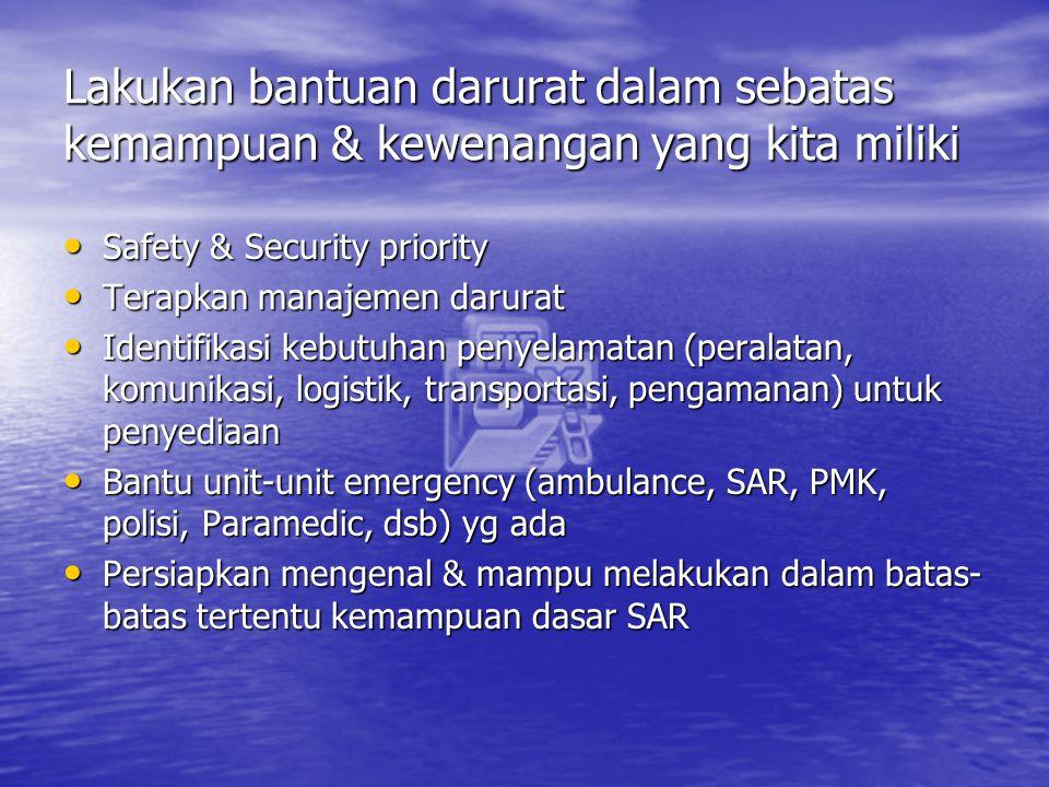Lakukan bantuan darurat dalam sebatas kemampuan & kewenangan yang kita miliki Safety & Security priority Safety & Security priority Terapkan manajemen