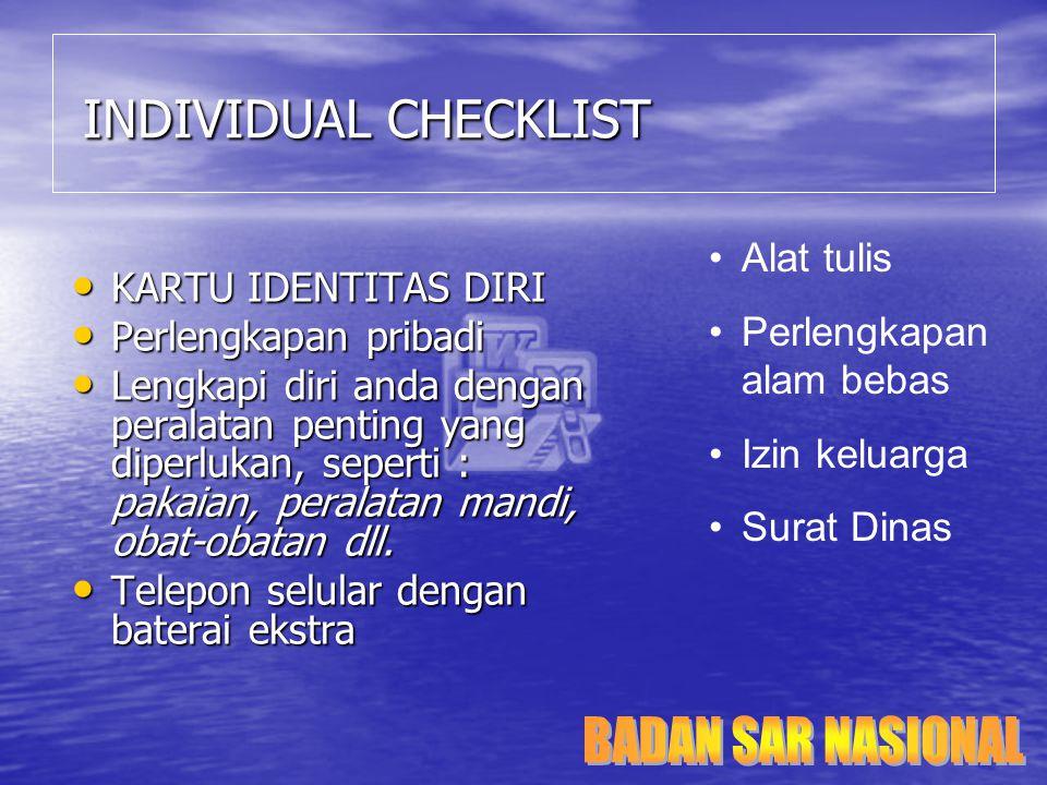 INDIVIDUAL CHECKLIST INDIVIDUAL CHECKLIST KARTU IDENTITAS DIRI KARTU IDENTITAS DIRI Perlengkapan pribadi Perlengkapan pribadi Lengkapi diri anda denga