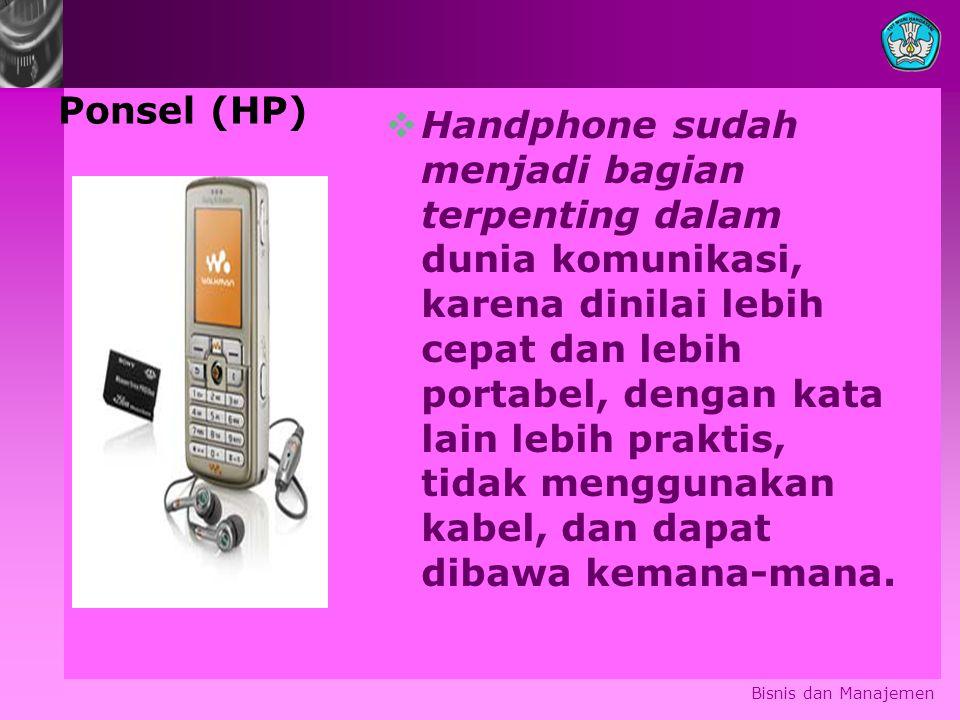 Ponsel (HP)  Handphone sudah menjadi bagian terpenting dalam dunia komunikasi, karena dinilai lebih cepat dan lebih portabel, dengan kata lain lebih praktis, tidak menggunakan kabel, dan dapat dibawa kemana-mana.