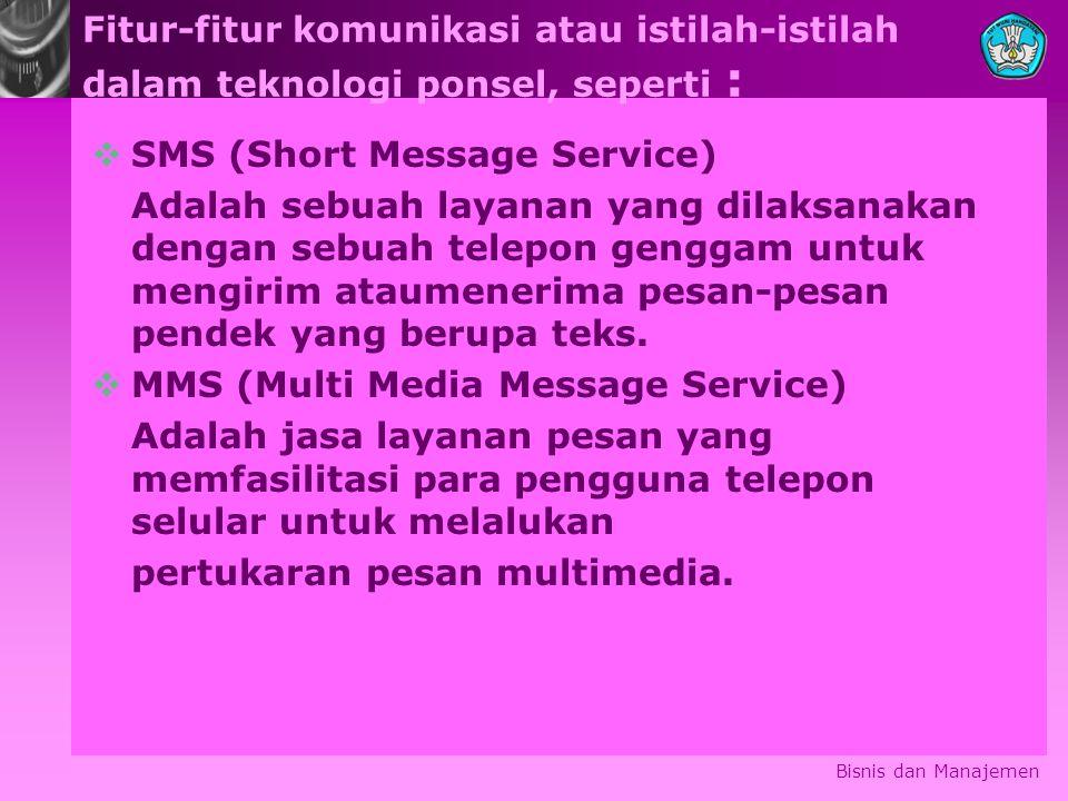 Fitur-fitur komunikasi atau istilah-istilah dalam teknologi ponsel, seperti :  SMS (Short Message Service) Adalah sebuah layanan yang dilaksanakan dengan sebuah telepon genggam untuk mengirim ataumenerima pesan-pesan pendek yang berupa teks.