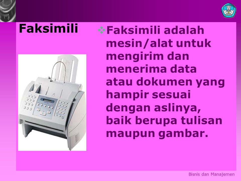 Faksimili  Faksimili adalah mesin/alat untuk mengirim dan menerima data atau dokumen yang hampir sesuai dengan aslinya, baik berupa tulisan maupun gambar.