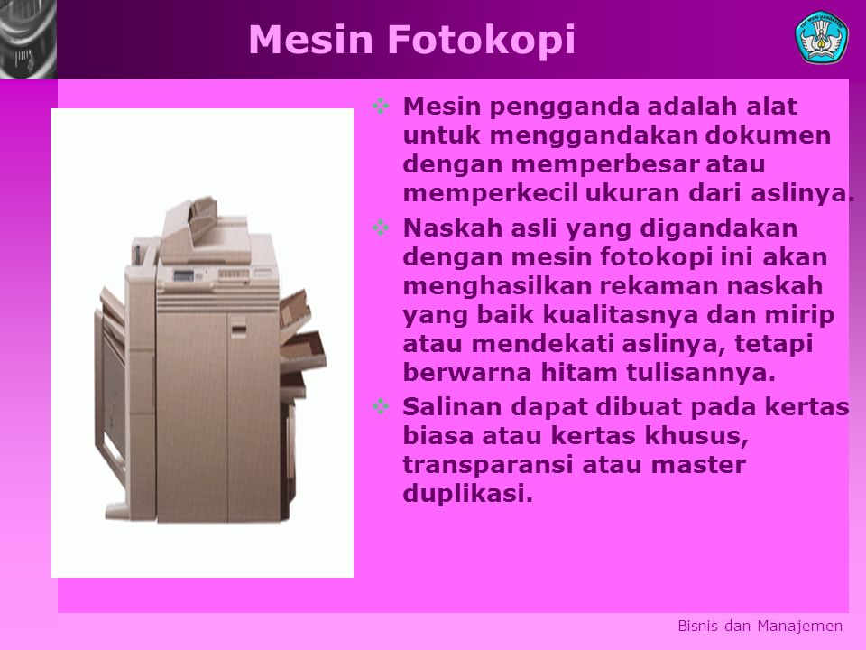 Mesin Fotokopi  Mesin pengganda adalah alat untuk menggandakan dokumen dengan memperbesar atau memperkecil ukuran dari aslinya.